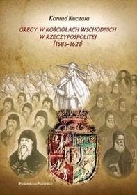Poznańskie Kuczara Konrad Grecy w Kościołach wschodnich w Rzeczypospolitej (1585-1621)