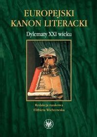 Wydawnictwa Uniwersytetu Warszawskiego Europejski kanon literacki. Dylematy XXI wieku - Wydawnictwo Uniwersytetu Warszawskiego