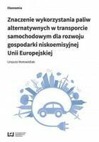 Znaczenie wykorzystania paliw alternatywnych w transporcie samochodowym dla rozwoju gospodarki niskoemisyjnej Unii Europejskiej Urszula Motowidlak