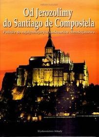 Arkady Od Jerozolimy do Santiago de Compostela. Podróże do najsłynniejszych sanktuariów chrześcijaństwa - Tarallo Pietro