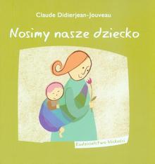 Claude Didierjean - Jouveau Nosimy nasze dziecko Rodzicielstwo bliskości