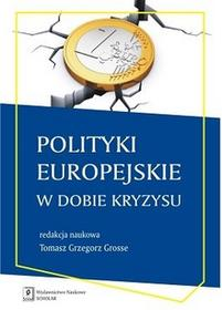 Polityki europejskie w dobie kryzysu - TOMASZ GRZEGORZ GROSSE