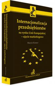Komor Marcin Internacjonalizacja przedsiębiorstw na rynku Unii Europejskiej - ujęcie marketingowe - mamy na stanie, wyślemy natychmiast