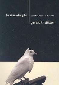 Sittser Gerald L. Łaska ukryta