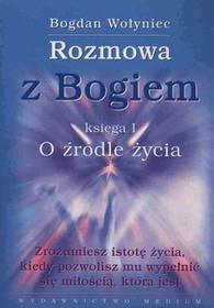 Rozmowa z Bogiem, O źródle życia - Wołyniec Bogdan