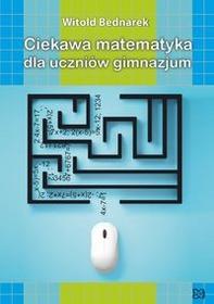 Nowik Ciekawa matematyka dla uczniów gimnazjum - Witold Bednarek