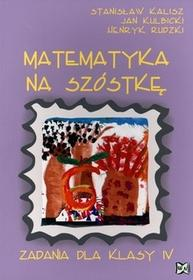 Nowik Matematyka na szóstkę 4 Zbiór zadań. Klasa 4 Szkoła podstawowa Matematyka - Stanisław Kalisz, Jan Kulbicki, Henryk Rudzki