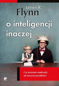 James R. Flynn O inteligencji inaczej Czy jesteśmy mądrzejsi od naszych przodków? e-book)
