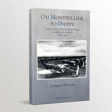Napoleon V Od Montpellier po Dieppe. Rola polskiego lotnictwa Grzegorz Śliżewski