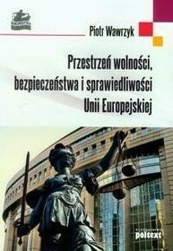 Poltext Przestrzeń wolności bezpieczeństwa i sprawiedliwości Unii Europejskiej - Piotr Wawrzyk