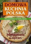 Domowa kuchnia polska Małgorzata Caprari Agnieszka Jeż-Kaflik Irmina Wala-Pęgierska Mirosława Szymań