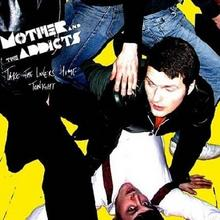 Mother And The Addicts Take The Lovers Home Tonight