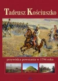 Arystoteles Anna Paterek Tadeusz Kościuszko. Przywódca powstania w 1794 roku