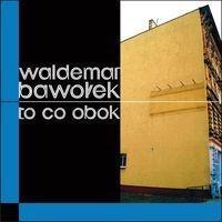 FORMA To co obok - Waldemar Bawołek