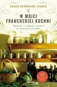 Wydawnictwo Literackie W mojej francuskiej kuchni - Loomis Susan Herrmann