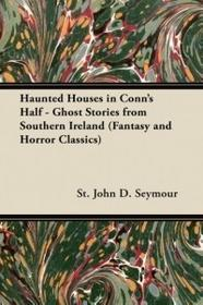 Fantasy and Horror Classics Haunted Houses in Conn's Half - Ghost Stories from Southern Ireland (Fantasy and Horror Classics)