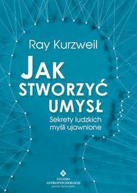JAK STWORZYĆ UMYSŁ SEKRETY LUDZKICH MYŚLI UJAWNIONE Ray Kurzweil