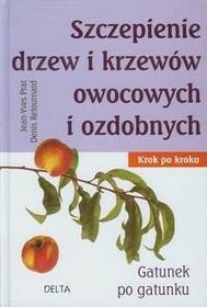 Delta W-Z Oficyna Wydawnicza Jean-Yves Prat Szczepienie drzew i krzewów owocowych i ozdobnych