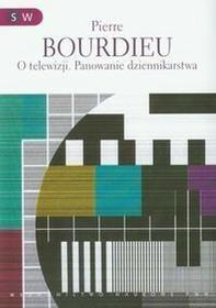 O telewizji Panowanie dziennikarstwa - Bourdieu Pierre