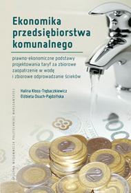 Kłoss-Trębaczkiewicz Halina, Osuch-Pajdzińska Elżb Ekonomika przedsiębiorstwa komunalnego. prawno-ekonomiczne podstawy projektowania taryf za zbiorowe zaopatrzenie w wodę i zbiorowe odprowadzanie...