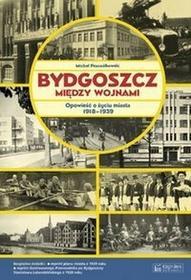 Bydgoszcz między wojnami - Michał Pszczółkowski