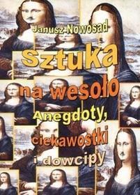 Sztuka na wesoło. Anegdoty, ciekawostki i dowcipy - Nowosad Janusz