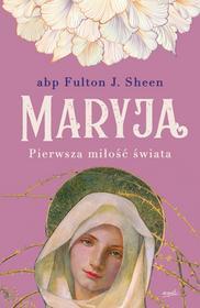 Abp Fulton Sheen Maryja Pierwsza miłość świata