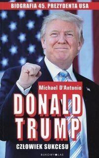 Bukowy Las Donald Trump człowiek sukcesu - Michael D'Antonio