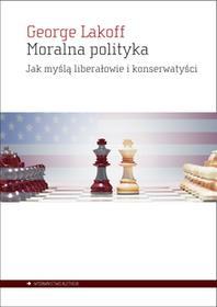 Aletheia Moralna polityka. Jak myślą liberałowie i konserwatyści George Lakoff