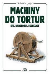 Vesper Robert Jurga Machiny do tortur. Kat, narzędzia, egzekucje