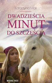 Novae Res Dwadzieścia minut do szczęścia Katarzyna Mak