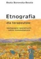Etnografia dla terapeutów pedagogów specjalnych szkice metodologiczne) Beata Borowska-Beszta