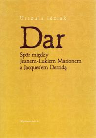 Urszula Idziak Dar Spór między Jeanem-Lukiem Marionem a Jacquesem Derridą