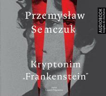Biblioteka Akustyczna Kryptonim Frankenstein. Audiobook Przemysław Semczuk