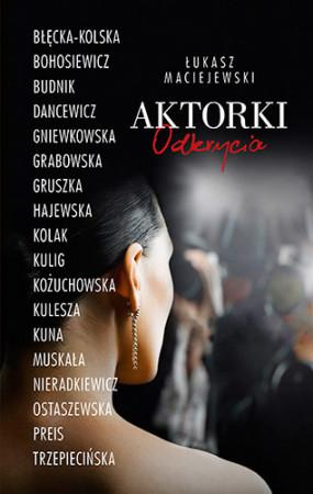 Aktorki odkrycia ŁUKASZ MACIEJEWSKI