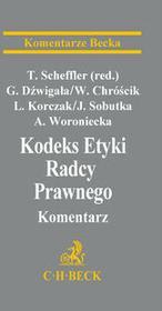 C.H. Beck Kodeks Etyki Radcy Prawnego Komentarz Włodzimierz Chróścik, Gerard Dźwigała, Leszek Korczak, Tomasz Scheffler,