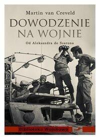 Instytut Wydawniczy Erica Dowodzenie na wojnie. Od Aleksandra do Szarona - Creveld van Martin