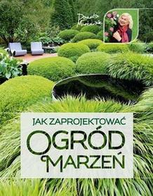 Multico Jak zaprojektować ogród marzeń - Danuta Młoźniak