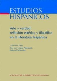 Estudios Hispanicos. XVII Arte Y Verdad: Reflexion Estetica Y Filosofica En La Literatura Hispanica - Wydawnictwo Uniwersytetu Wrocławskiego