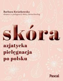 Kwiatkowska Barbara Skóra Azjatycka pielęgnacja po polsku