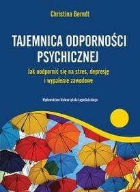 Wydawnictwo Uniwersytetu Jagiellońskiego Tajemnica odporności psychicznej - Berndt Christina