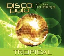 Tropical Złota Kolekcja Disco Polo. Tropical, CD Tropical