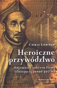 WAM Chris Lowney Heroiczne przywództwo. Tajemnice sukcesu firmy istniejącej ponad 450 lat