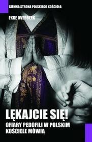 Lękajcie się! Ofiary pedofilii w polskim kościele mówią - Overbeek Ekke