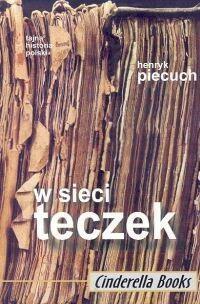 W sieci teczek Cele i metody działania tajnych służb w Polsce w latach 1944-1989 - HENRYK PIECUCH