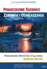Biblioteka Nowej Ziemi Andreas Moritz Ponadczasowe Tajemnice Zdrowia i Odmładzania. Tom II