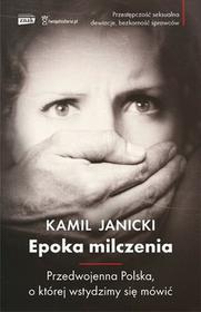 Kamil Janicki Epoka milczenia Druga Rzeczpospolita bez tabu