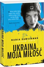 Edipresse Książki Ukraina, moja miłość - Nadia Sawczenko, Jarosław Junko