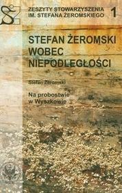 Stefan Żeromski wobec niepodległości - Stefan Żeromski