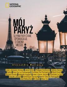 Burda Książki NG Mój Paryż. Słynni paryżanie opowiadają o swoim mieście - Opracowanie zbiorowe, Opracowanie zbiorowe